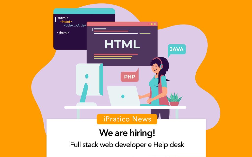 We are hiring | Full Stack Web Developer & Addetto Help Desk